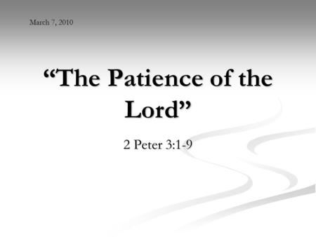 """The Patience of the Lord"" 2 Peter 3:1-9 March 7, 2010."