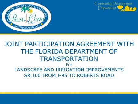 Community Development Department JOINT PARTICIPATION AGREEMENT WITH THE FLORIDA DEPARTMENT OF TRANSPORTATION For LANDSCAPE AND IRRIGATION IMPROVEMENTS.