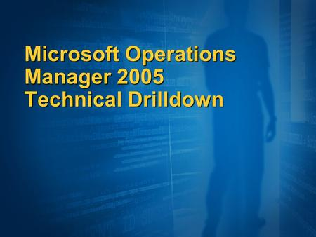Microsoft Operations Manager 2005 Technical Drilldown.