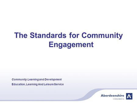 The Standards for Community Engagement Community Learning and Development Education, Learning And Leisure Service.