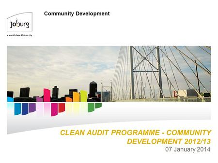 CLEAN AUDIT PROGRAMME - COMMUNITY DEVELOPMENT 2012/13 07 January 2014 Community Development.
