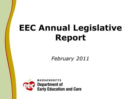 EEC Annual Legislative Report February 2011. Context Legislative language that requires EEC to submit an annual report on Universal Pre- Kindergarten.