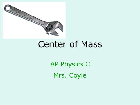Center of Mass AP Physics C Mrs. Coyle. Center of Mass The point of an object at which all the mass of the object is thought to be concentrated. Average.