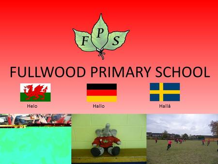 FULLWOOD PRIMARY SCHOOL HeloHalloHallå. Contents Our Subjects and Curriculum Uniform School Trips Introduction Playtime and Lunchtime Worldwide Connection.