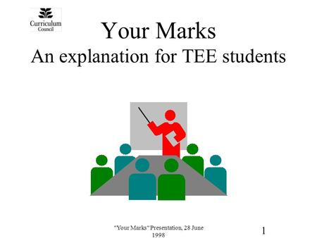 1 Your Marks Presentation, 28 June 1998 Your Marks An explanation for TEE students.