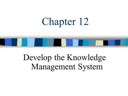 Chapter 12 Develop the Knowledge Management System.