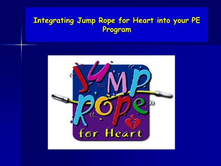Integrating Jump Rope for Heart into your PE Program.