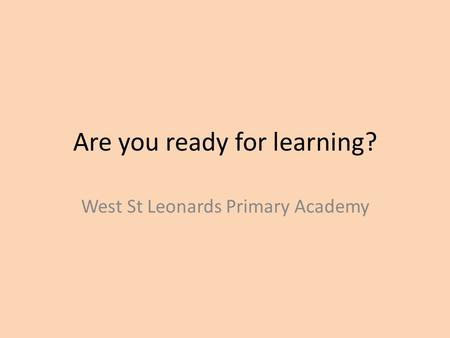 Are you ready for learning? West St Leonards Primary Academy.