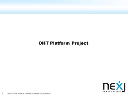 1 Copyright 2010 NexJ Systems Inc. Confidential and Proprietary - Not for Distribution. OHT Platform Project.