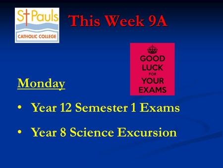 This Week 9A This Week 9A Monday Year 12 Semester 1 Exams Year 8 Science Excursion.