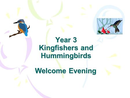 Year 3 Kingfishers and Hummingbirds Welcome Evening.