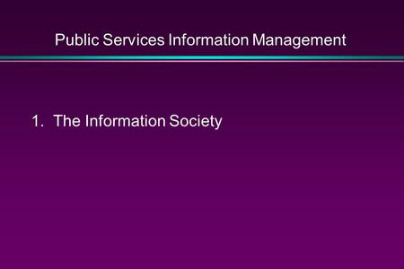 Public Services Information Management 1. The Information Society.