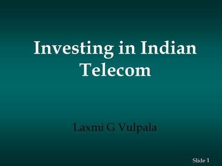 1 1 Slide Investing in Indian Telecom Laxmi G Vulpala.
