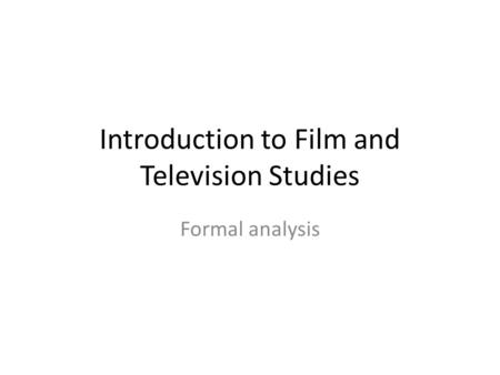 Introduction to Film and Television Studies Formal analysis.