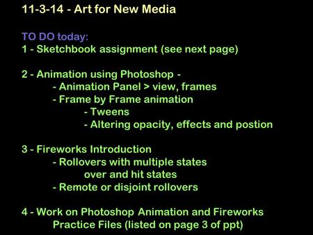 11-3-14 - Art for New Media TO DO today: 1 - Sketchbook assignment (see next page) 2 - Animation using Photoshop - - Animation Panel > view, frames - Frame.