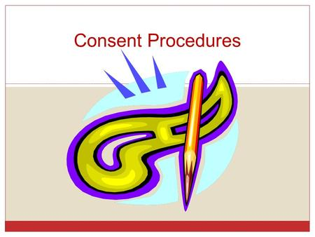 Consent Procedures. What is Informed Consent? Consent by a patient to a surgical or medical procedure or participation in a clinical study after achieving.