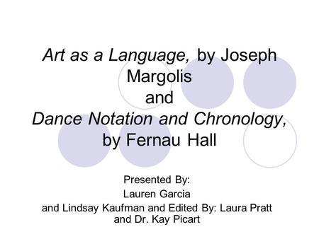 Art as a Language, by Joseph Margolis and Dance Notation and Chronology, by Fernau Hall Presented By: Lauren Garcia and Lindsay Kaufman and Edited By:
