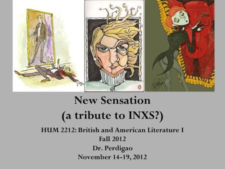 New Sensation (a tribute to INXS?) HUM 2212: British and American Literature I Fall 2012 Dr. Perdigao November 14-19, 2012.
