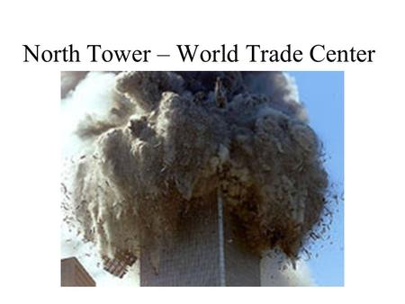 North Tower – World Trade Center. Ground Zero Cleanup began in less than 3 days.
