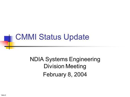 CMMI Status Update NDIA Systems Engineering Division Meeting February 8, 2004 Vers 2.