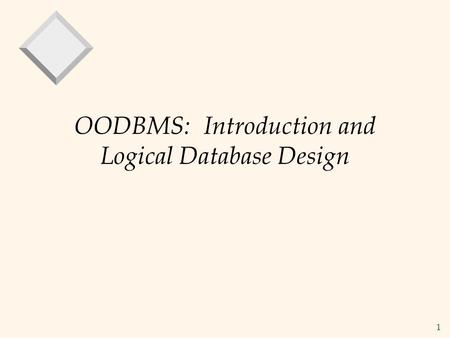 OODBMS: Introduction and Logical Database Design