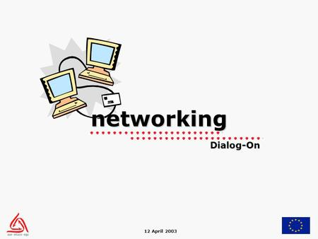12 April 2003 networking Dialog-On. ETUCO's role: getting started + support Networking concrete aims and tasks group with common interest computer + internet.