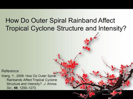How Do Outer Spiral Rainband Affect Tropical Cyclone Structure and Intensity? The working hypothesis is based on the fact that the outer rainbands are.