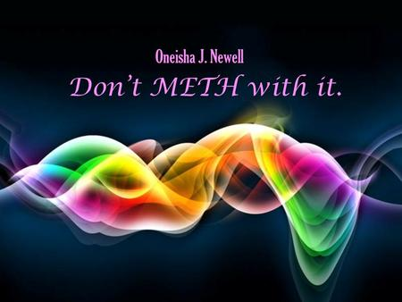 Oneisha J. Newell Don't METH with it. Free Powerpoint Templates.