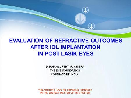 Powerpoint Templates Page 1 Powerpoint Templates EVALUATION OF REFRACTIVE OUTCOMES AFTER IOL IMPLANTATION IN POST LASIK EYES D. RAMAMURTHY, R. CHITRA THE.