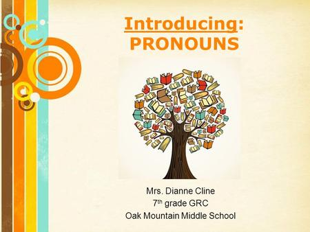 Free Powerpoint Templates Page 1 Free Powerpoint Templates Introducing: PRONOUNS Mrs. Dianne Cline 7 th grade GRC Oak Mountain Middle School.