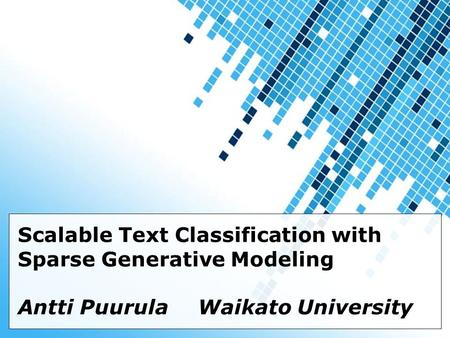 Powerpoint Templates Page 1 Powerpoint Templates Scalable Text Classification with Sparse Generative Modeling Antti PuurulaWaikato University.
