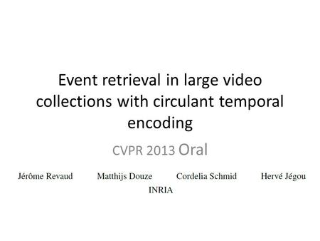 Event retrieval in large video collections with circulant temporal encoding CVPR 2013 Oral.