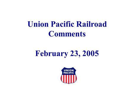 Union Pacific Railroad Comments February 23, 2005.