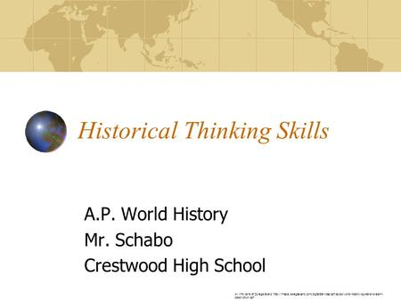 Historical Thinking Skills A.P. World History Mr. Schabo Crestwood High School All info care of College Board:
