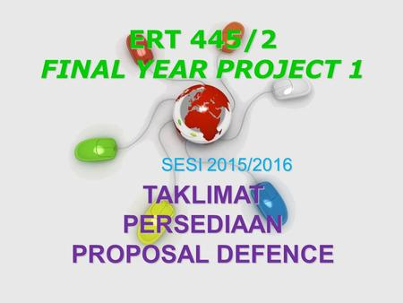 Free Powerpoint Templates Page 1 Free Powerpoint Templates ERT 445/2 FINAL YEAR PROJECT 1 TAKLIMAT PERSEDIAAN PROPOSAL DEFENCE SESI 2015/2016.