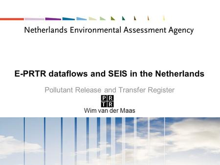 E-PRTR dataflows and SEIS in the Netherlands Pollutant Release and Transfer Register Wim van der Maas.