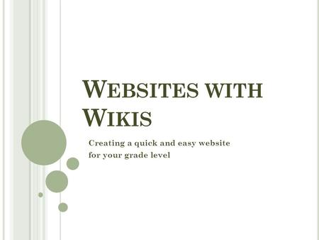 W EBSITES WITH W IKIS Creating a quick and easy website for your grade level.