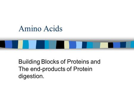 Building Blocks of Proteins and The end-products of Protein digestion.