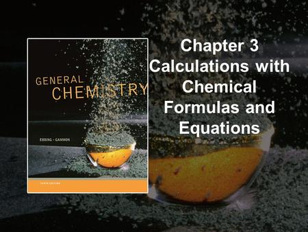 Chapter 3 Calculations with Chemical Formulas and Equations.