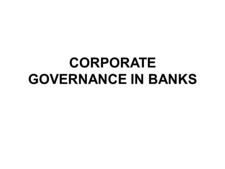 CORPORATE GOVERNANCE IN BANKS. International Scenario Cadbury Committee Report, UK –May 1991 OECD Principles of Corporate Governance –April 1998 Basel.