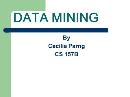 DATA MINING By Cecilia Parng CS 157B. Contents Definition of Data Mining – Knowledge Discovery in Databases Classification – Decision-Tree Association.