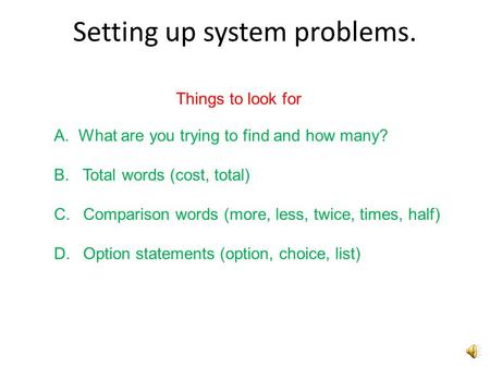 Setting up system problems. Things to look for A.What are you trying to find and how many? B. Total words (cost, total) C. Comparison words (more, less,