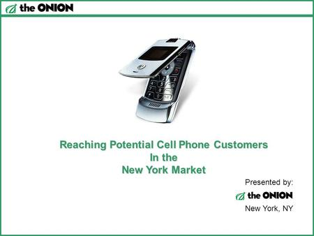 Reaching Potential Cell Phone Customers In the New York Market Presented by: New York, NY.