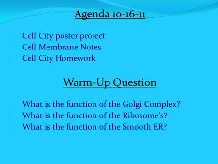 Agenda 10-16-11 1. Cell City poster project 2. Cell Membrane Notes 3. Cell City Homework Warm-Up Question 1. What is the function of the Golgi Complex?