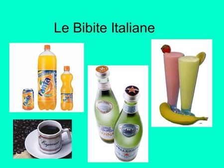 Le Bibite Italiane. L'espresso Italians love there coffee. They do not drink American coffee. Italians drink espresso throughout the day. They either.