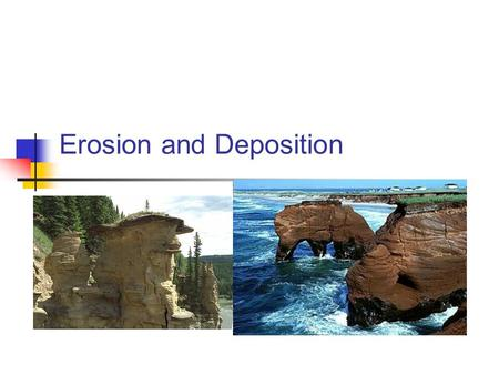 Erosion and Deposition. Breaking Down Processes Weathering breaking down The breaking down of the earth's material by natural processes. Erosion moved.