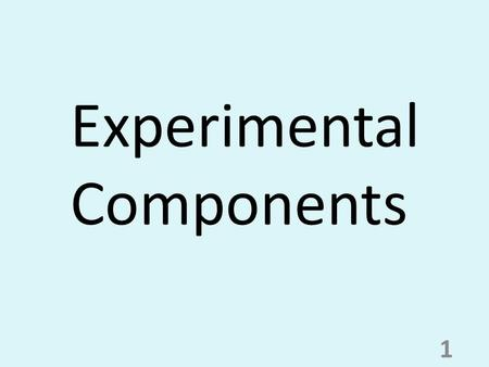 Experimental Components 1. 2 3 4 5 Experiment to test hypothesis *overall question* Control Experiment- This experiment includes what you are comparing.