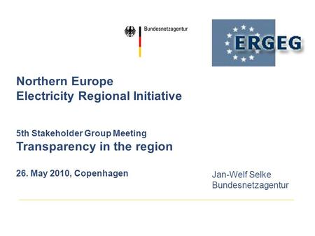 Northern Europe Electricity Regional Initiative 5th Stakeholder Group Meeting Transparency in the region 26. May 2010, Copenhagen Jan-Welf Selke Bundesnetzagentur.