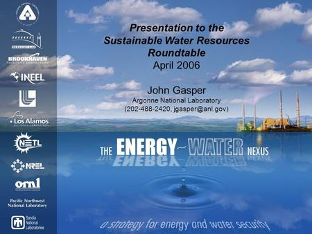 Presentation to the Sustainable Water Resources Roundtable April 2006 John Gasper Argonne National Laboratory (202-488-2420,