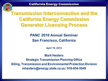 California Energy Commission Transmission Interconnection and the California Energy Commission Generator Licensing Process PANC 2010 Annual Seminar San.